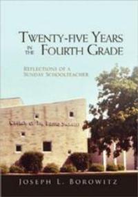 Author Joseph L. Borowitz Releases TWENTY-FIVE YEARS IN THE FOURTH GRADE