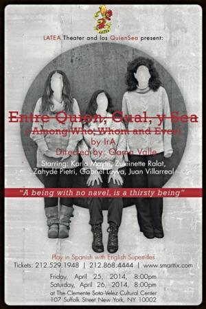 LATEA Presents ENTRE QUIEN, CUAL Y SEA, 4/25-26