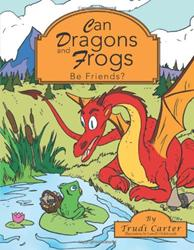 Trudi Carter Debuts with CAN DRAGONS AND FROGS BE FRIENDS?