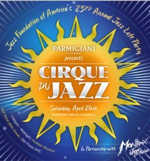 Jazz Foundation of America to Host 23rd Annual Jazz Loft Party CIRQUE DU JAZZ, 4/26