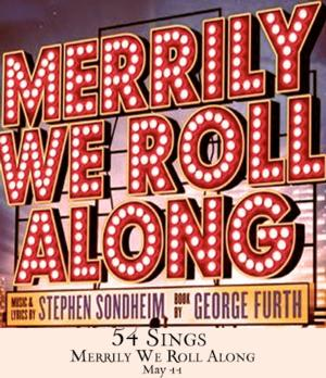 54 SINGS MERRILY WE ROLL ALONG Comes to 54 Below, 5/11; Replaces 'TIME AND AGAIN'