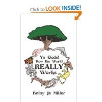 Betsy Jo Miller Releases YE GODS! HOW THE WORLD REALLY WORKS