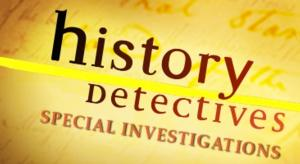 HISTORY DETECTIVES SPECIAL INVESTIGATIONS Premieres on PBS