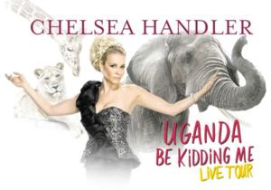 Chelsea Handler to Launch National Tour with Release of Fifth Book, UGANDA BE KIDDING ME, 3/30