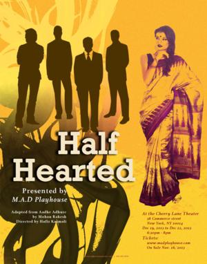 M.A.D. Playhouse to Present Mohan Rakesh's HALF-HEARTED at Cherry Lane Theater, 12/19-22
