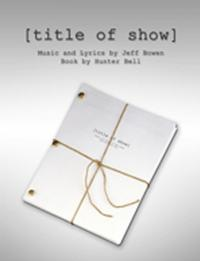 [title of show] Opens 2013 Theatre Out Season