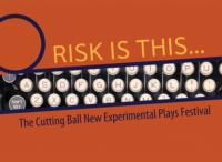 Cutting Ball Theater Continues 14th Season with RISK IS THIS… New Experimental Plays Festival, 1/11-2/9