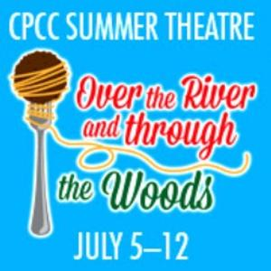 CPCC Summer Theatre to Perform OVER THE RIVER AND THROUGH THE WOODS, 7/5 - 7/12