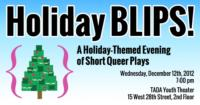 HOLIDAY BLIPS! Plays {Your Name Here} A Queer Theater Company, 12/12