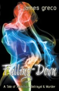 F. James Greco's First Novel, FALLING DOWN, Available Now