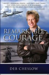Deb Cheslow Provides Game Changing Principles for Remarkable Success in REMARKABLE COURAGE