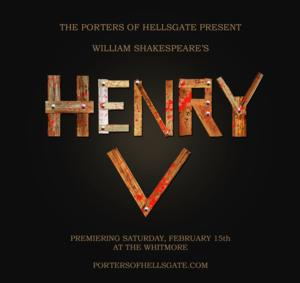 Porters of Hellsgate to Present HENRY V, 2/15-3/23