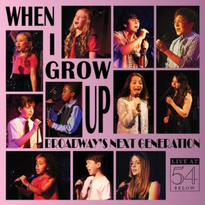 BWW CD Reviews: WHEN I GROW UP: BROADWAY'S NEXT GENERATION - Live at 54 BELOW is Enlivened Fun