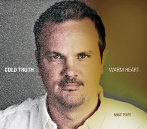 Mike Pope Releases New Album COLD TRUTH WARM HEART