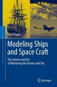 MODELING SHIPS AND SPACE CRAFT, Written for the 'Layman' Now Available