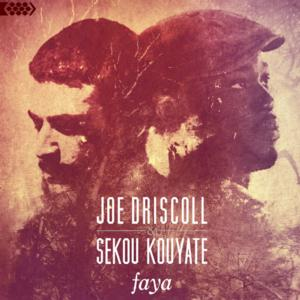 Joe Driscoll & Sekou Kouyate Release Debut Album, FAYA, Today