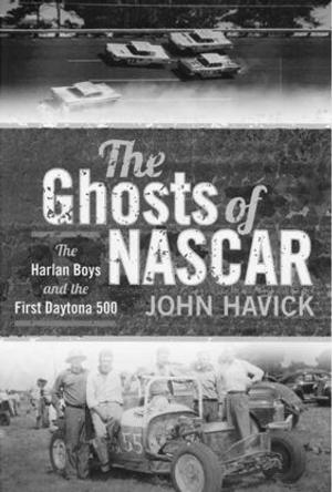 THE GHOSTS OF NASCAR by John Havick is Now Available