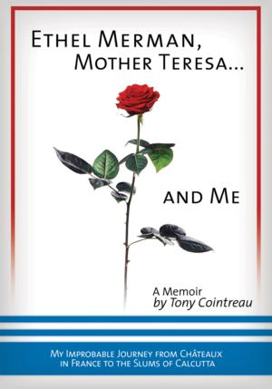 Tony Cointreau's ETHEL MERMAN, MOTHER TERESA... AND ME Gets 2/15 Release