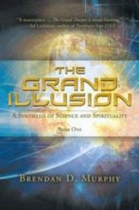 THE GRAND ILLUSION by Brendan D. Murphy Discusses Spirituality and the Universe