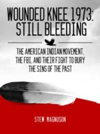 Stew Magnuson Releases WOUNDED KNEE 1973: STILL BLEEDING