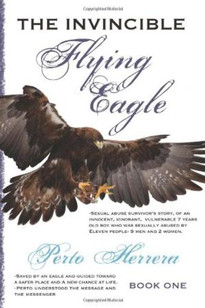 THE INVINCIBLE FLYING EAGLE: BOOK ONE by Perto Herrera is Now Available