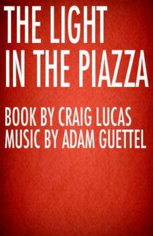 Cape Rep to Present THE LIGHT IN THE PIAZZA, 7/29-8/23