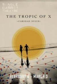 Single Carrot Theatre's Season Continues With THE TROPIC OF X, 2/6-3/3