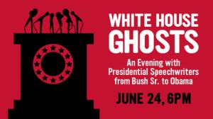 'WHITE HOUSE GHOSTS: An Evening with Presidential Speechwriters' Comes to Woolly Mammoth, 6/24