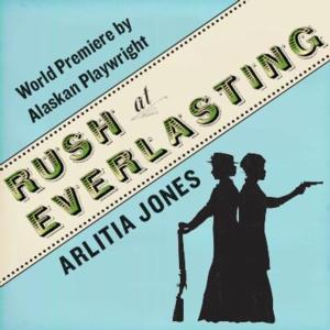 Perseverance Theatre to Debut RUSH AT EVERLASTING, 1/5-2/2
