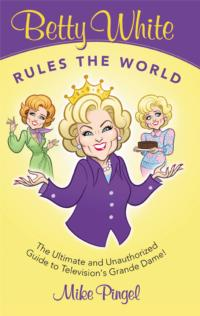 Mike Pingel's BETTY WHITE RULES THE WORLD Released in Time for White's 91st Birthday, 1/17