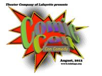 NOW PLAYING:  Theater Company of Lafayette presents COMIC CON con COMEDY - thru 8/18