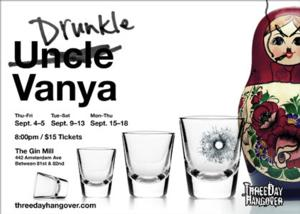 Three Day Hangover's DRUNKLE VANYA Runs Now thru 9/18 at The Gin Mill