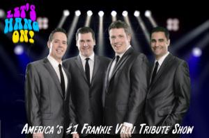 LET'S HANG ON! A Tribute to Frankie Valli and The Four Seasons to Perform at the Suncoast Showroom, 7/19-20