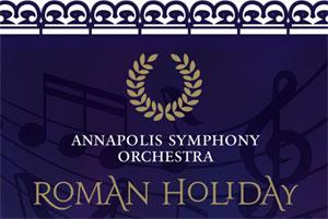 The Annapolis Symphony Orchestra Presents the 2014 Fundraising Gala, ROMAN HOLIDAY, 3/15