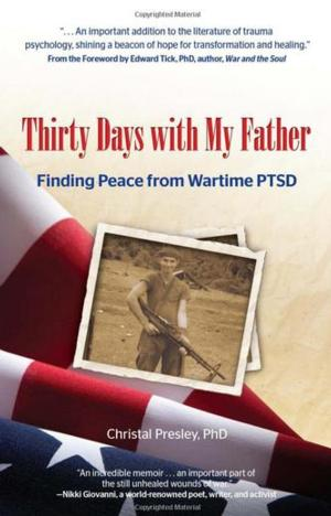 THIRTY DAYS WITH MY FATHER: FINDING PEACE FROM WARTIME PTSD By Christal Presley is Now Available