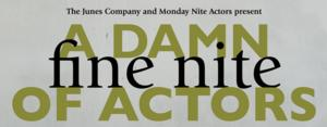 The Junes Company and Monday Nite Actors Presents A DAMN FINE NITE OF ACTORS, Now thru 10/20