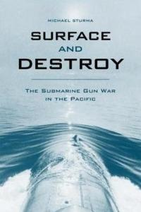 Surface and Destroy: The Submarine Gun War in the Pacific  Released 8/31