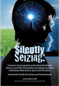 New Book, SILENTLY SEIZING Covers Common, Unrecognized and Often Missed Seizures with Autism
