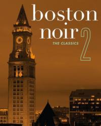 Dennis Lehane Edits BOSTON NOIR 2: The Classics