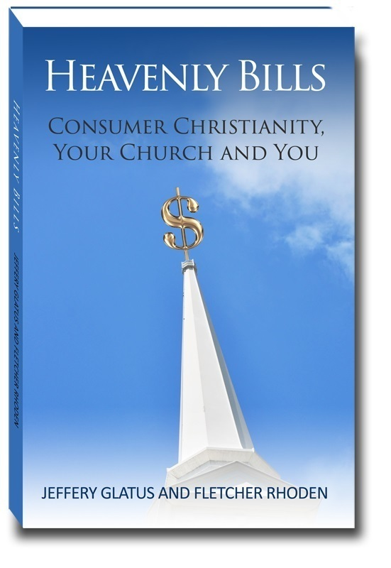 HEAVENLY BILLS: CONSUMER CHRISTIANITY, YOUR CHURCH AND YOU by Jeffery Glatus and Fletcher Roden is Available Now