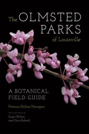 THE OLMSTED PARKS OF LOUISVILLE: A BOTANICAL FIELD GUIDE by Patricia Dalton Haragan is Available Now