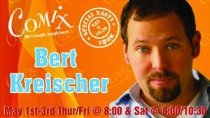 Comix at Foxwoods Presents Bert Kreischer, Now thru 5/3