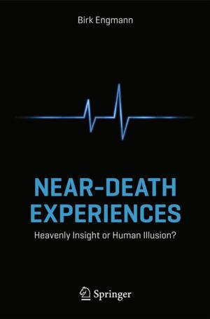 NEAR DEATH EXPERIENCES: HEAVENLY INSIGHT OR HUMAN ILLUSION by Birk Engmann is Available Now