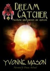 Enhanced-eBook-of-Yvonne-Masons-DREAM-CATCHER-FAILURE-WAS-NEVER-AN-OPTION-Released-20010101