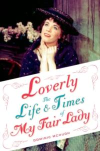 Dominic McHugh Releases 'Loverly- The Life and Times of My Fair Lady'
