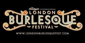2014 LONDON BURLESQUE FESTIVAL Kicks Off Today
