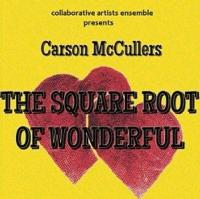 THE SQUARE ROOT OF WONDERFUL Plays Collaborative Artists Ensemble, 9/14-10/14