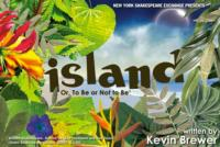 NY Shakespeare Exchange Presents ISLAND; OR, TO BE OR NOT TO BE, 9/25-10/13