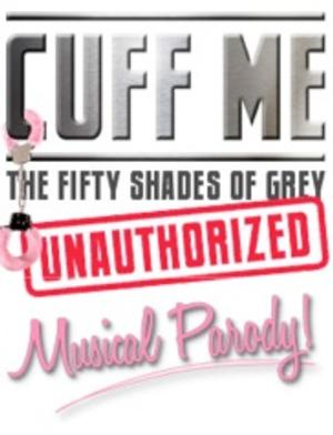 CUFF ME: THE FIFTY SHADES OF GREY UNAUTHORIZED MUSICAL PARODY Plays King Center Tonight
