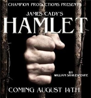 Champion Productions and James Cady Present HAMLET, 8/14-24